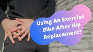 Is An Exercise Bike Good After A Hip Replacement?