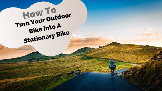 How To Turn Your Outdoor Bike Into A Stationary Bike