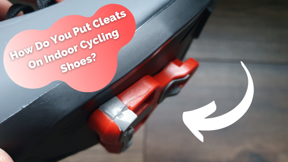 How Do You Put Cleats On Indoor Cycling Shoes